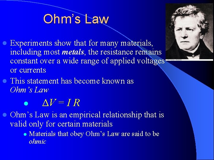 Ohm's Law Experiments show that for many materials, including most metals, the resistance remains