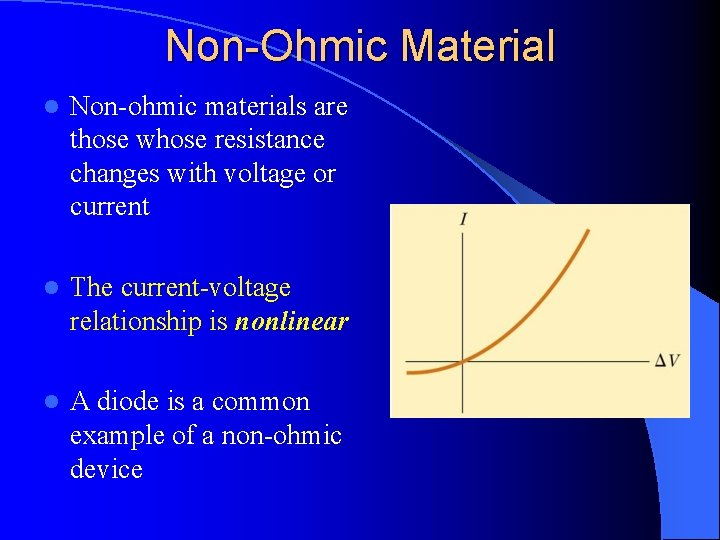 Non-Ohmic Material l Non-ohmic materials are those whose resistance changes with voltage or current