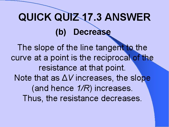 QUICK QUIZ 17. 3 ANSWER (b) Decrease The slope of the line tangent to