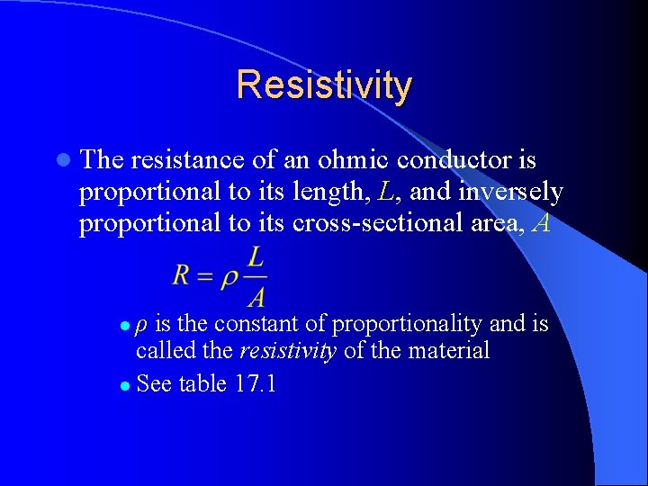 Resistivity l The resistance of an ohmic conductor is proportional to its length, L,