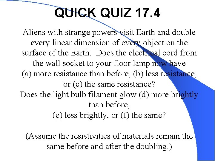 QUICK QUIZ 17. 4 Aliens with strange powers visit Earth and double every linear
