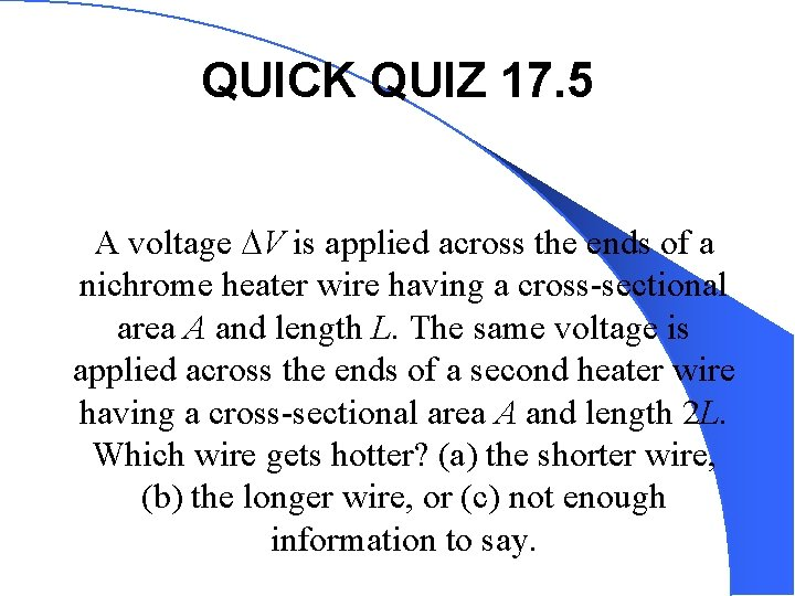 QUICK QUIZ 17. 5 A voltage V is applied across the ends of a