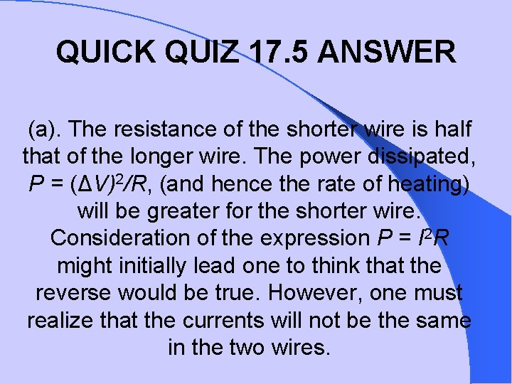 QUICK QUIZ 17. 5 ANSWER (a). The resistance of the shorter wire is half