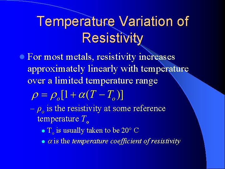 Temperature Variation of Resistivity l For most metals, resistivity increases approximately linearly with temperature