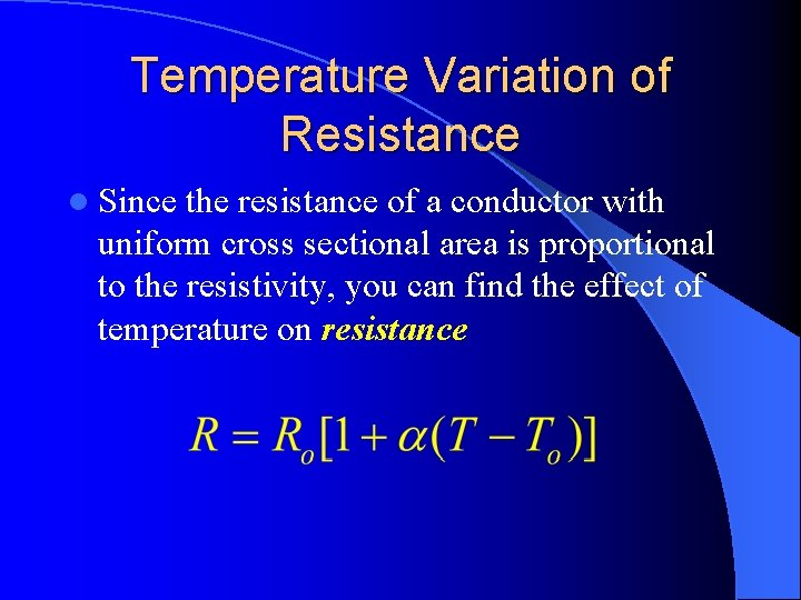 Temperature Variation of Resistance l Since the resistance of a conductor with uniform cross