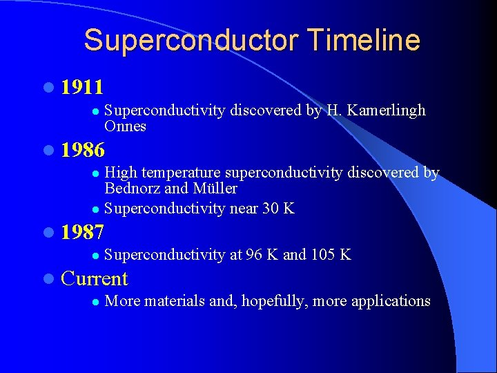 Superconductor Timeline l 1911 l Superconductivity discovered by H. Kamerlingh Onnes l 1986 High