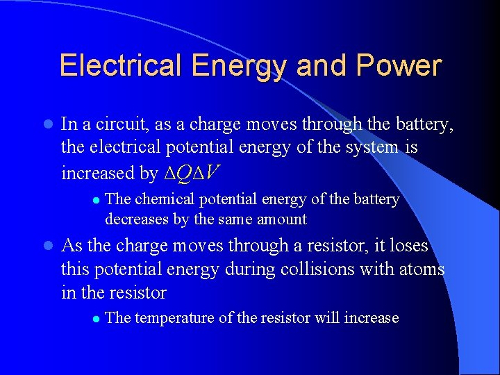 Electrical Energy and Power l In a circuit, as a charge moves through the