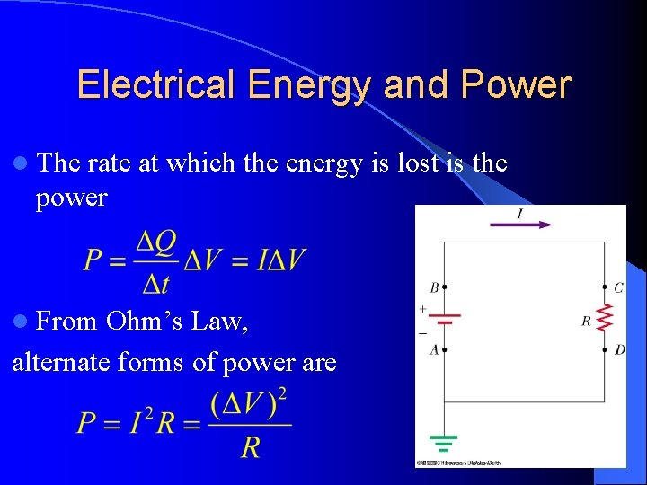 Electrical Energy and Power l The rate at which the energy is lost is