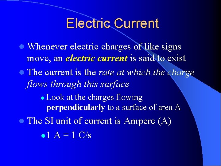 Electric Current l Whenever electric charges of like signs move, an electric current is