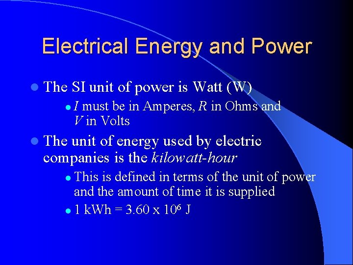 Electrical Energy and Power l The SI unit of power is Watt (W) l