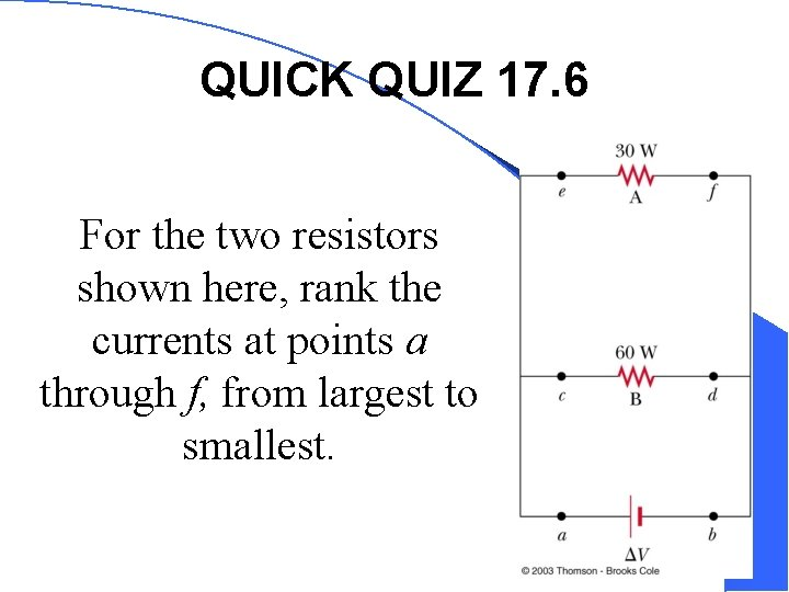 QUICK QUIZ 17. 6 For the two resistors shown here, rank the currents at