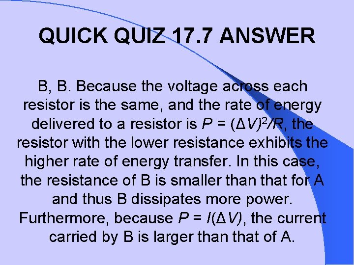 QUICK QUIZ 17. 7 ANSWER B, B. Because the voltage across each resistor is