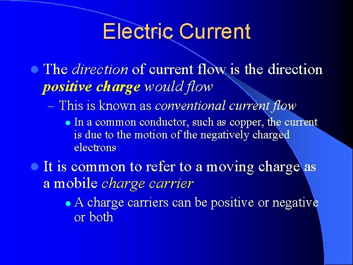 Electric Current l The direction of current flow is the direction positive charge would