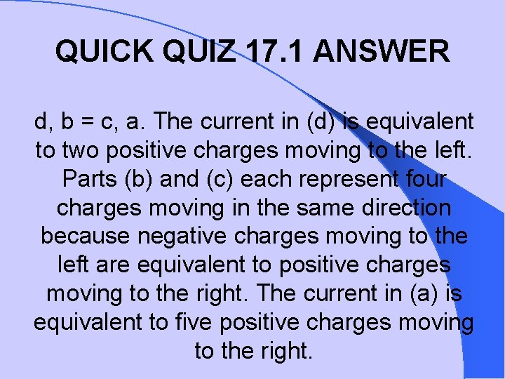 QUICK QUIZ 17. 1 ANSWER d, b = c, a. The current in (d)