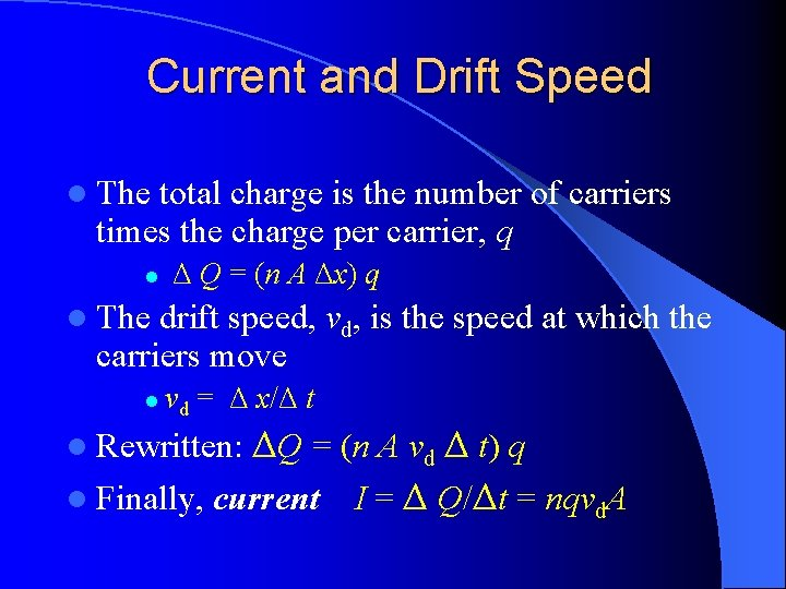 Current and Drift Speed l The total charge is the number of carriers times