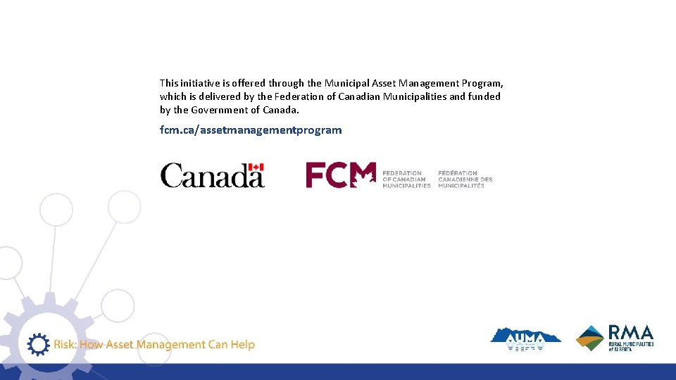 This initiative is offered through the Municipal Asset Management Program, which is delivered by