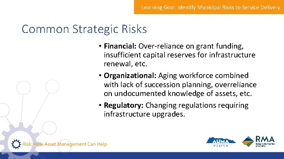 Learning Goal: Identify Municipal Risks to Service Delivery Common Strategic Risks • Financial: Over-reliance