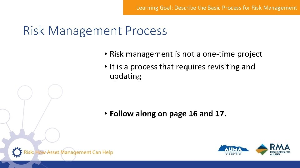Learning Goal: Describe the Basic Process for Risk Management Process • Risk management is
