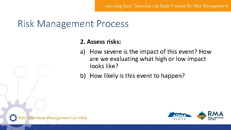 Learning Goal: Describe the Basic Process for Risk Management Process 2. Assess risks: a)