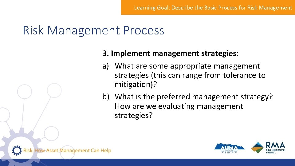 Learning Goal: Describe the Basic Process for Risk Management Process 3. Implement management strategies: