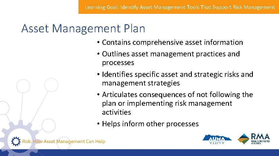 Learning Goal: Identify Asset Management Tools That Support Risk Management Asset Management Plan •