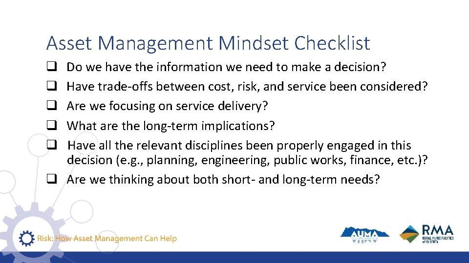 Asset Management Mindset Checklist q Do we have the information we need to make