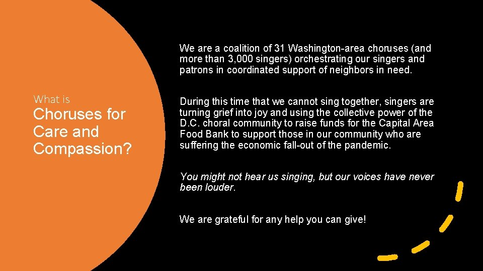 We are a coalition of 31 Washington-area choruses (and more than 3, 000 singers)