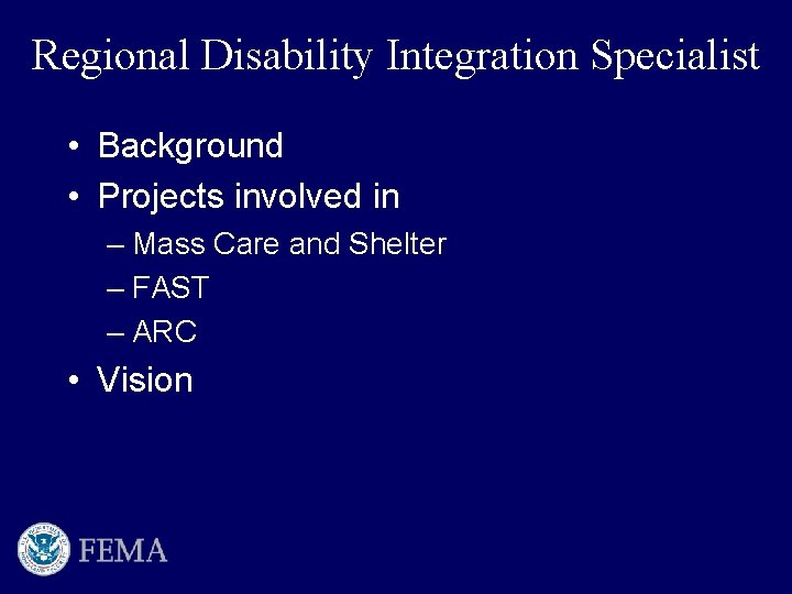 Regional Disability Integration Specialist • Background • Projects involved in – Mass Care and