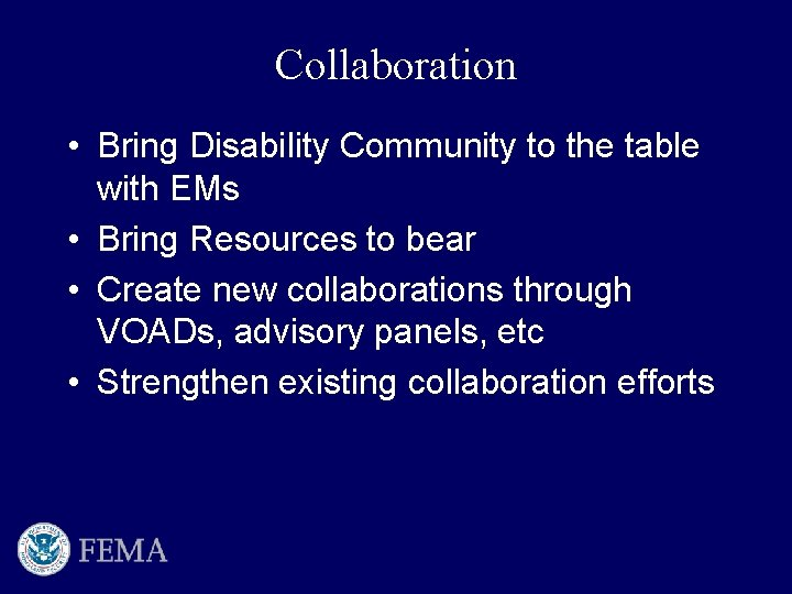 Collaboration • Bring Disability Community to the table with EMs • Bring Resources to