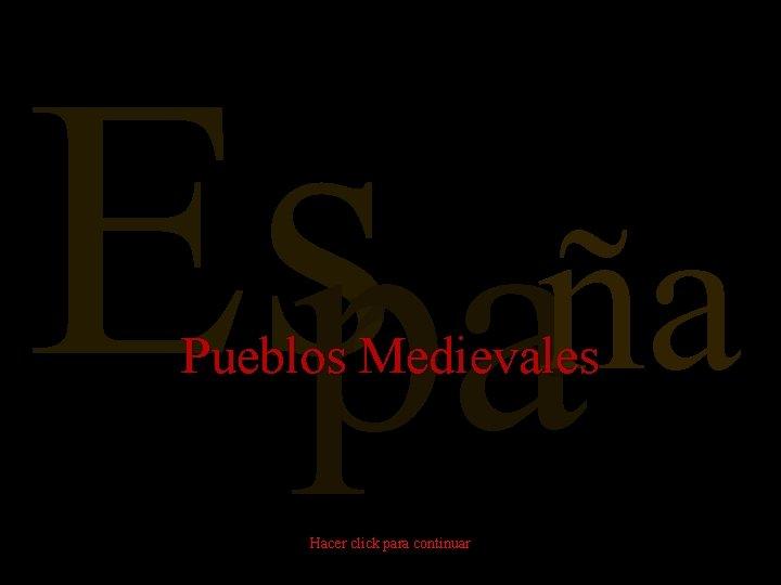 España Pueblos Medievales Hacer click para continuar