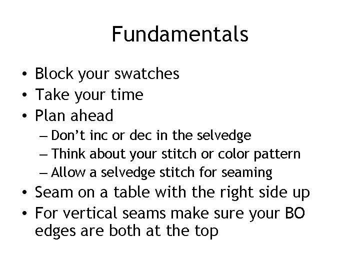 Fundamentals • Block your swatches • Take your time • Plan ahead – Don't