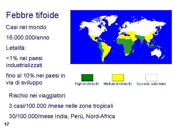 Febbre tifoide Casi nel mondo: 16. 000/anno Letalità: <1% nei paesi industrializzati fino al