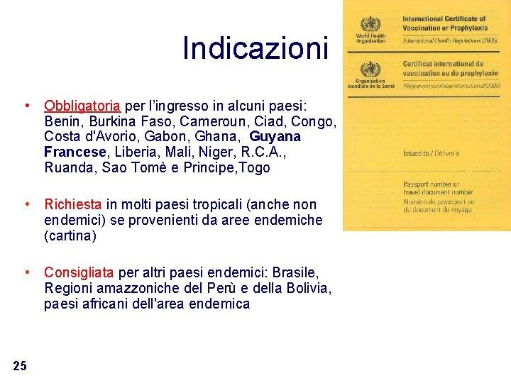 Indicazioni • Obbligatoria per l'ingresso in alcuni paesi: Benin, Burkina Faso, Cameroun, Ciad, Congo,