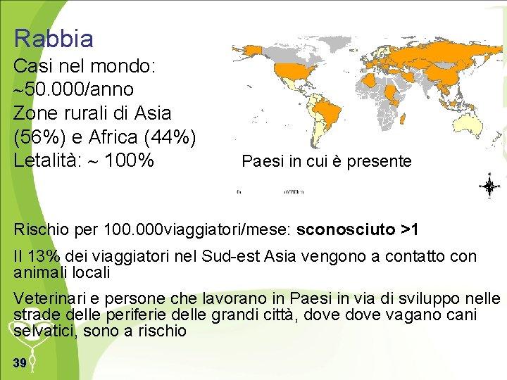 Rabbia Casi nel mondo: 50. 000/anno Zone rurali di Asia (56%) e Africa (44%)