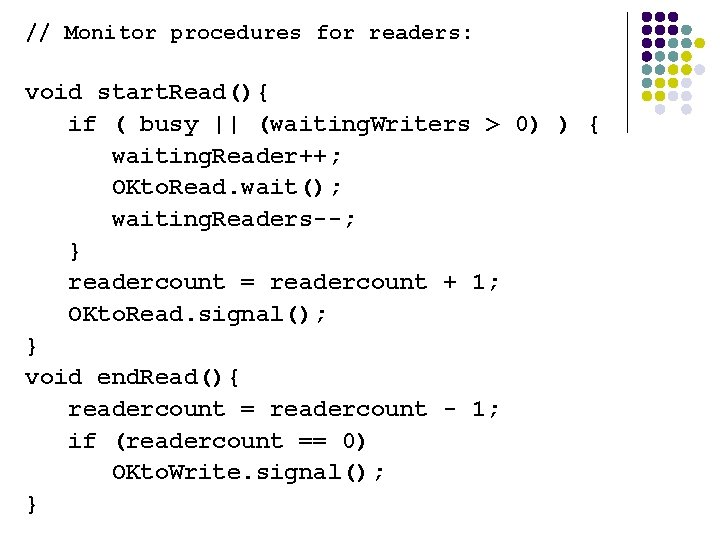 // Monitor procedures for readers: void start. Read(){ if ( busy || (waiting. Writers