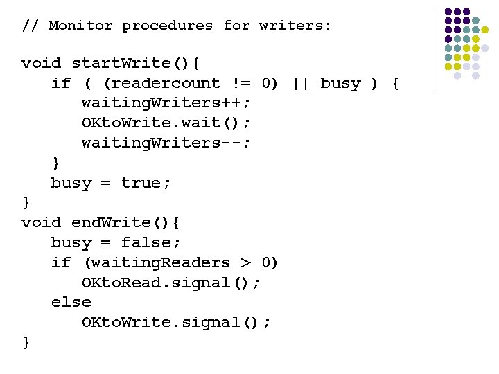 // Monitor procedures for writers: void start. Write(){ if ( (readercount != 0) ||