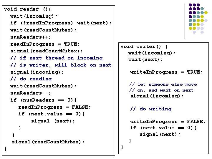 void reader (){ wait(incoming); if (!read. In. Progress) wait(next); wait(read. Count. Mutex); num. Readers++;