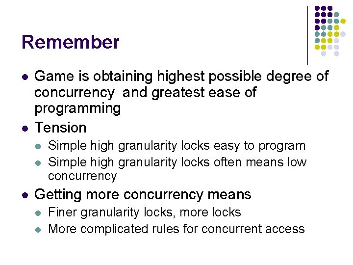 Remember l l Game is obtaining highest possible degree of concurrency and greatest ease