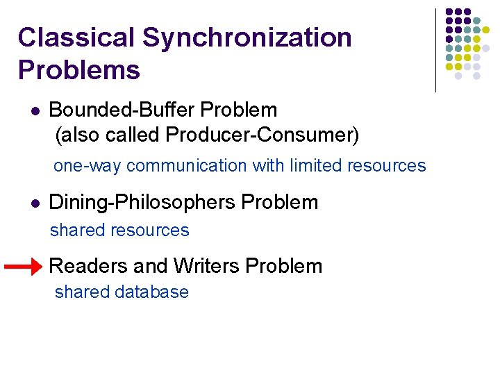 Classical Synchronization Problems l Bounded-Buffer Problem (also called Producer-Consumer) one-way communication with limited resources