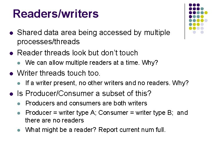 Readers/writers l l Shared data area being accessed by multiple processes/threads Reader threads look