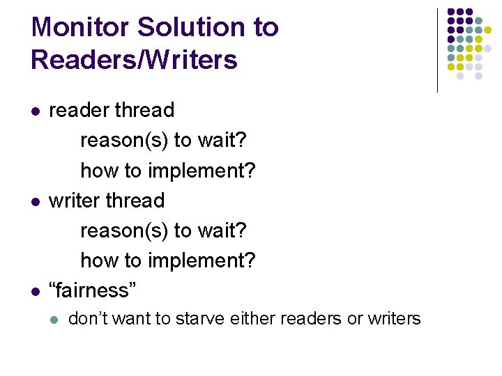 Monitor Solution to Readers/Writers l l l reader thread reason(s) to wait? how to