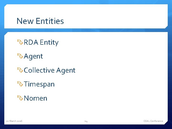 New Entities RDA Entity Agent Collective Agent Timespan Nomen 20 March 2018 14 CEAL