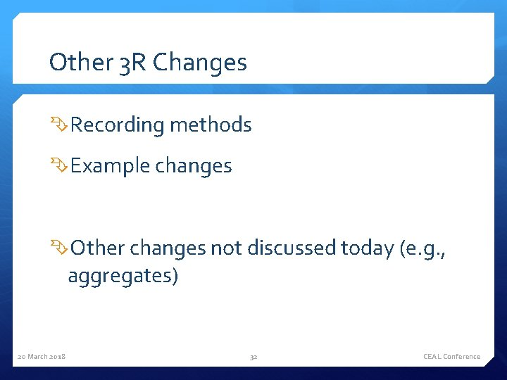 Other 3 R Changes Recording methods Example changes Other changes not discussed today (e.