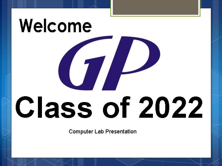 Class of 2022 Computer Lab Presentation