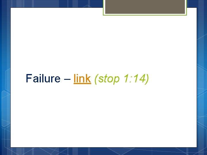 Failure – link (stop 1: 14)