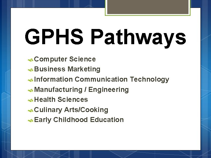 GPHS Pathways Computer Science Business Marketing Information Communication Technology Manufacturing / Engineering Health Sciences