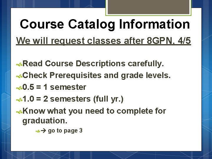 Course Catalog Information We will request classes after 8 GPN, 4/5 Read Course Descriptions