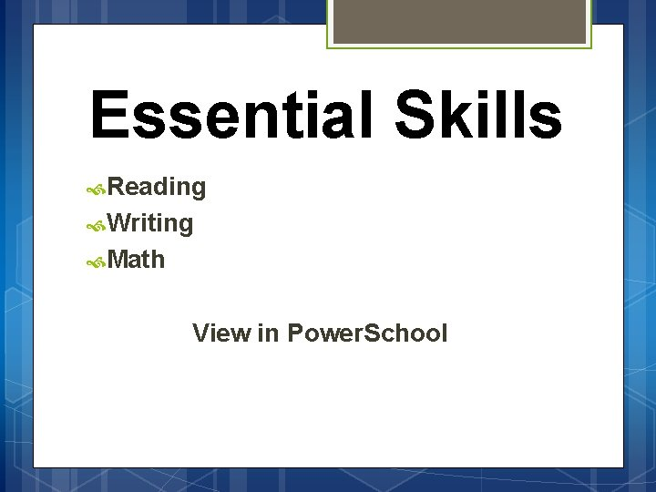 Essential Skills Reading Writing Math View in Power. School