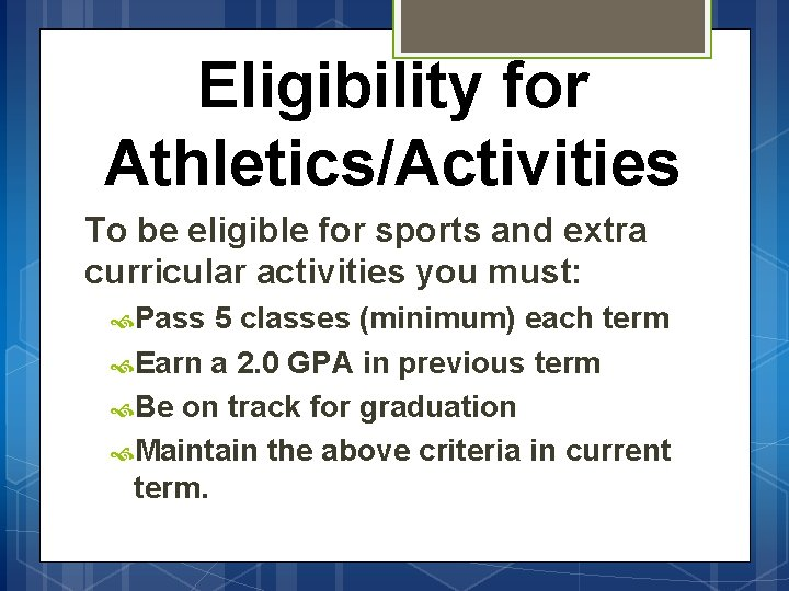 Eligibility for Athletics/Activities To be eligible for sports and extra curricular activities you must: