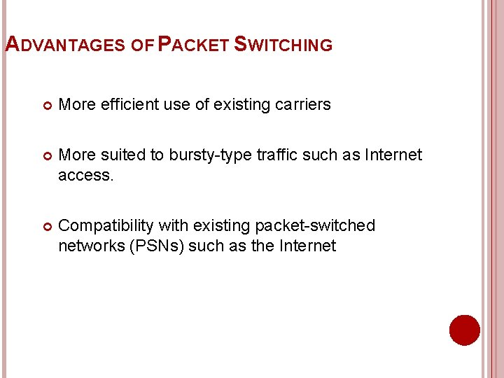 ADVANTAGES OF PACKET SWITCHING More efficient use of existing carriers More suited to bursty-type